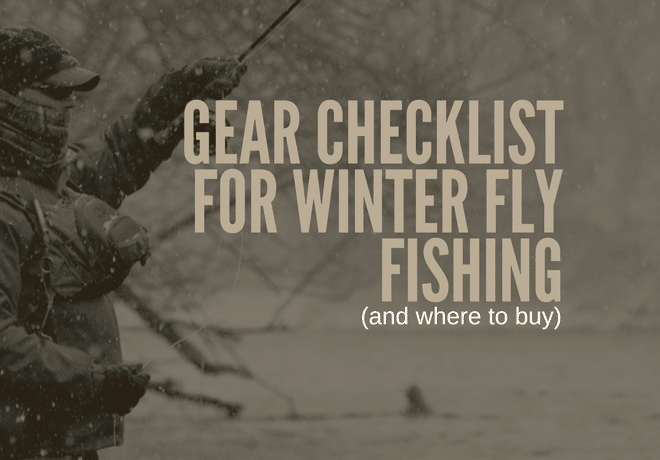 Winter fly fishing gear checklist fly fish camp for Winter fishing gear