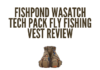 This shows the viewers what the Fishpond Wasatch Tech Pack Fly Fishing Vest looks like.