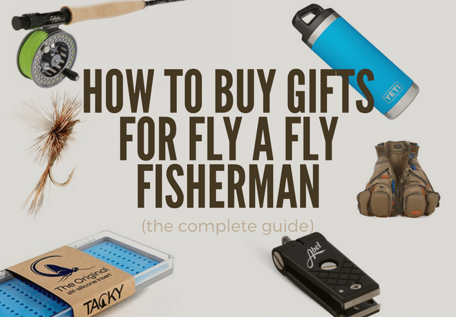 How to Buy Gifts for a Fly Fisherman